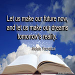 Make our future now