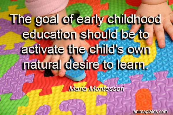 The goal of early childhood education… – Quote – Animaplates